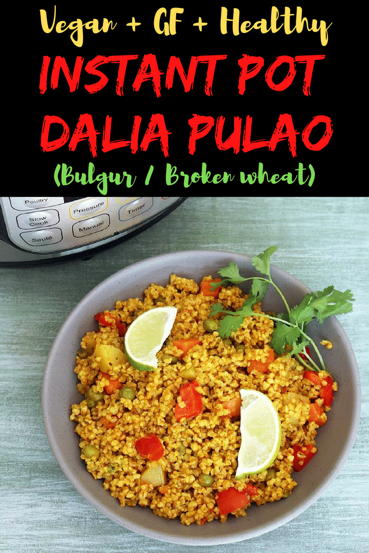 Instant Pot Dalia Recipe - This broken wheat or bulgur pulao is spiced with Indian spices and made more nutritious by adding few vegetables. Serve with yogurt or raita to get the best taste. #instantpot #instantpotrecipe #bulgur #pulao #indianrecipe #healthy